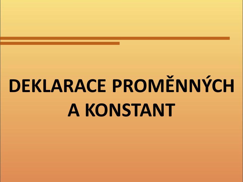 DEKLARACE PROMĚNNÉ jméno paměťový prostor počáteční hodnotu Proměnné přidělí: Provádíme před prvním použitím proměnné.