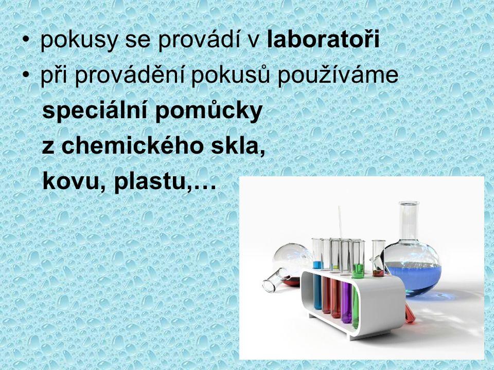 pokusy se provádí v laboratoři při provádění pokusů používáme speciální pomůcky z chemického skla, kovu, plastu,…