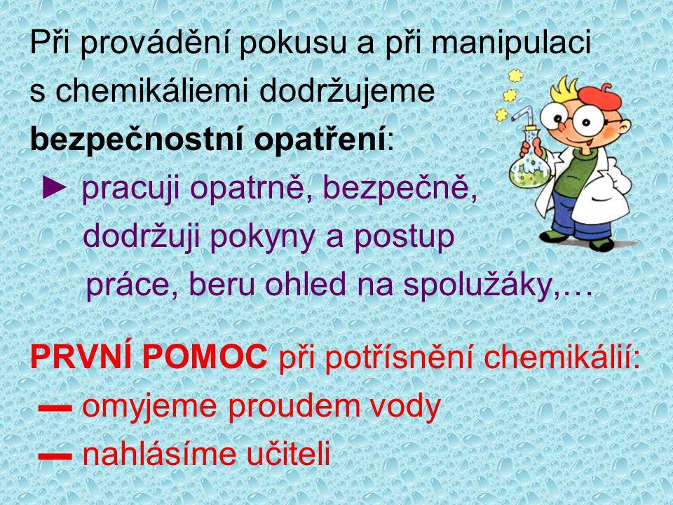Doplň věty: V laboratoři je zakázáno ….a …. Chemikálie nebereme nikdy do …...