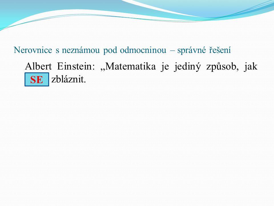 """Nerovnice s neznámou pod odmocninou – správné řešení Albert Einstein: """"Matematika je jediný způsob, jak ……. zbláznit. SE"""