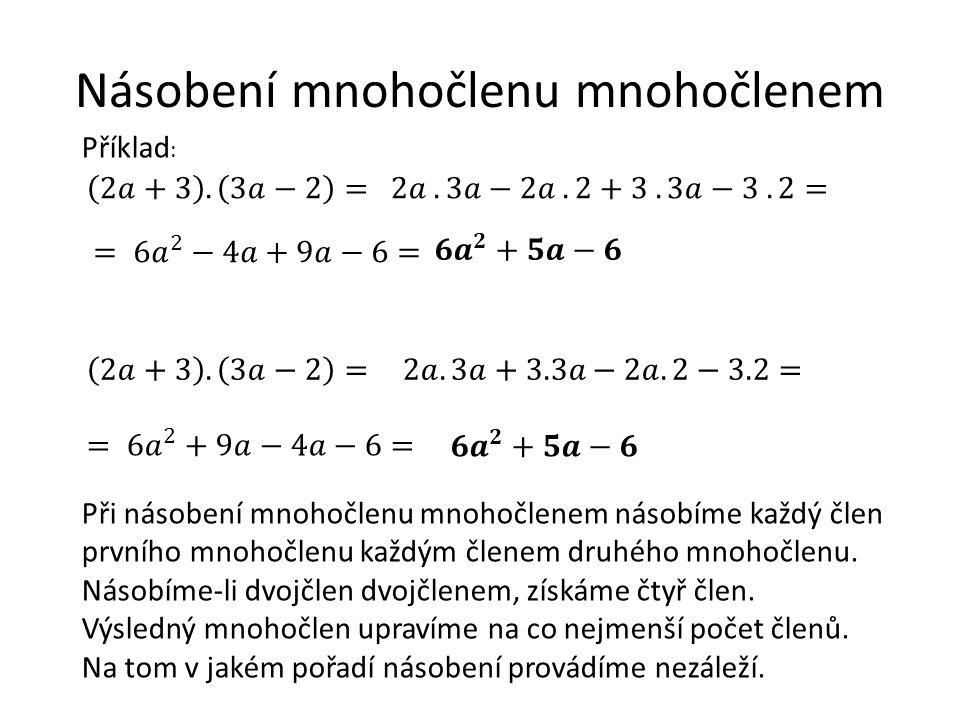 Násobení mnohočlenu mnohočlenem Při násobení mnohočlenu mnohočlenem násobíme každý člen prvního mnohočlenu každým členem druhého mnohočlenu.