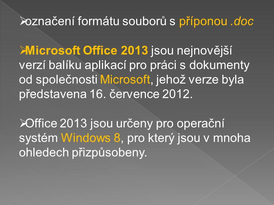  označení formátu souborů s příponou.doc  Microsoft Office 2013 jsou nejnovější verzí balíku aplikací pro práci s dokumenty od společnosti Microsoft, jehož verze byla představena 16.