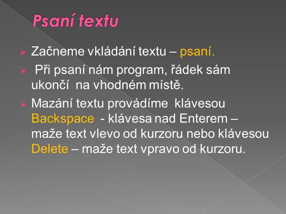  Začneme vkládání textu – psaní.  Při psaní nám program, řádek sám ukončí na vhodném místě.  Mazání textu provádíme klávesou Backspace - klávesa na