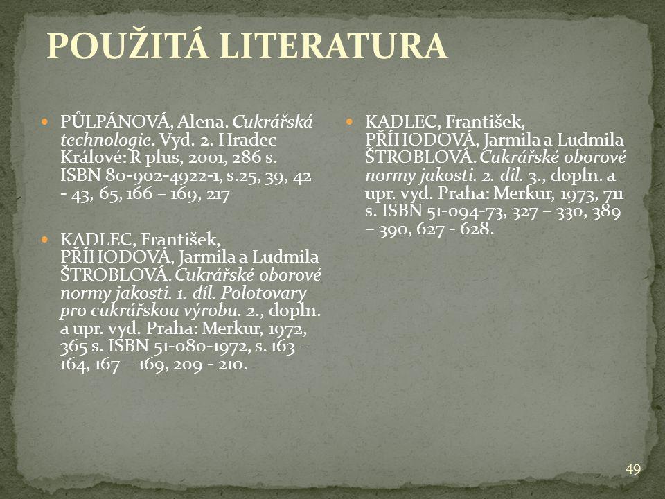 49 PŮLPÁNOVÁ, Alena. Cukrářská technologie. Vyd. 2. Hradec Králové: R plus, 2001, 286 s. ISBN 80-902-4922-1, s.25, 39, 42 - 43, 65, 166 – 169, 217 KAD