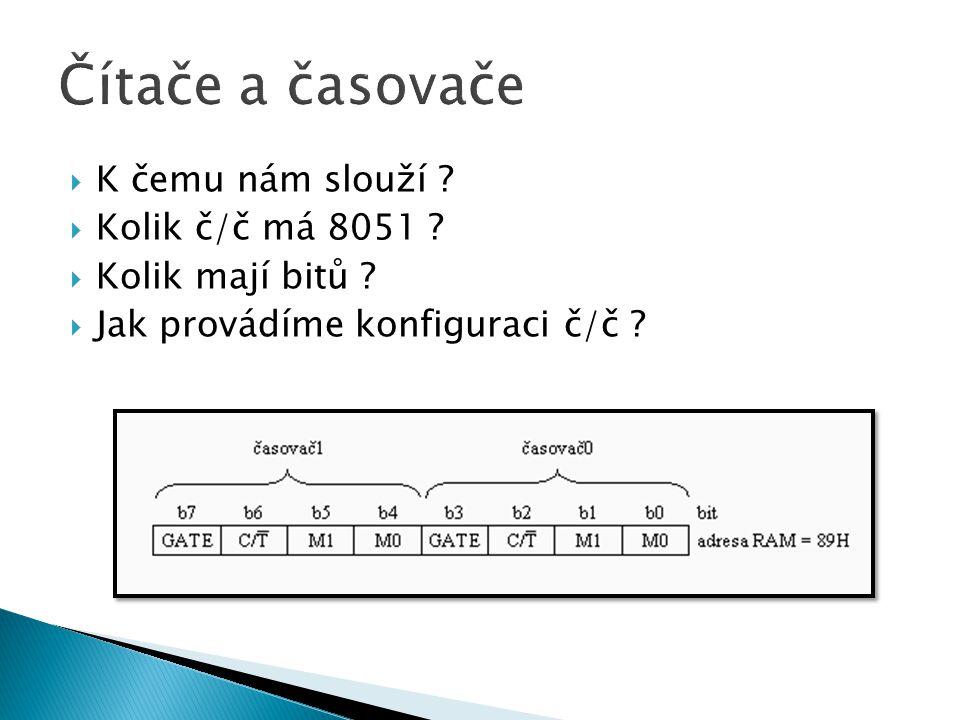  K čemu nám slouží ?  Kolik č/č má 8051 ?  Kolik mají bitů ?  Jak provádíme konfiguraci č/č ?