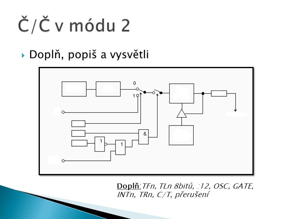  Doplň, popiš a vysvětli Doplň:TH0, TL0 8bitů, :12, OSC, GATE, INT0, TRn, C/T, přerušení, TF1, TF0, TR1, T0