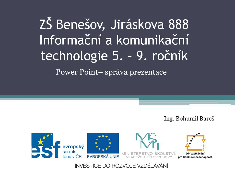 Power Point– správa prezentace Ing. Bohumil Bareš