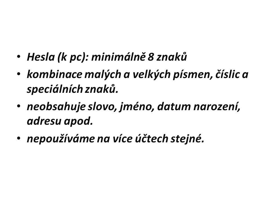 Hesla (k pc): minimálně 8 znaků kombinace malých a velkých písmen, číslic a speciálních znaků.
