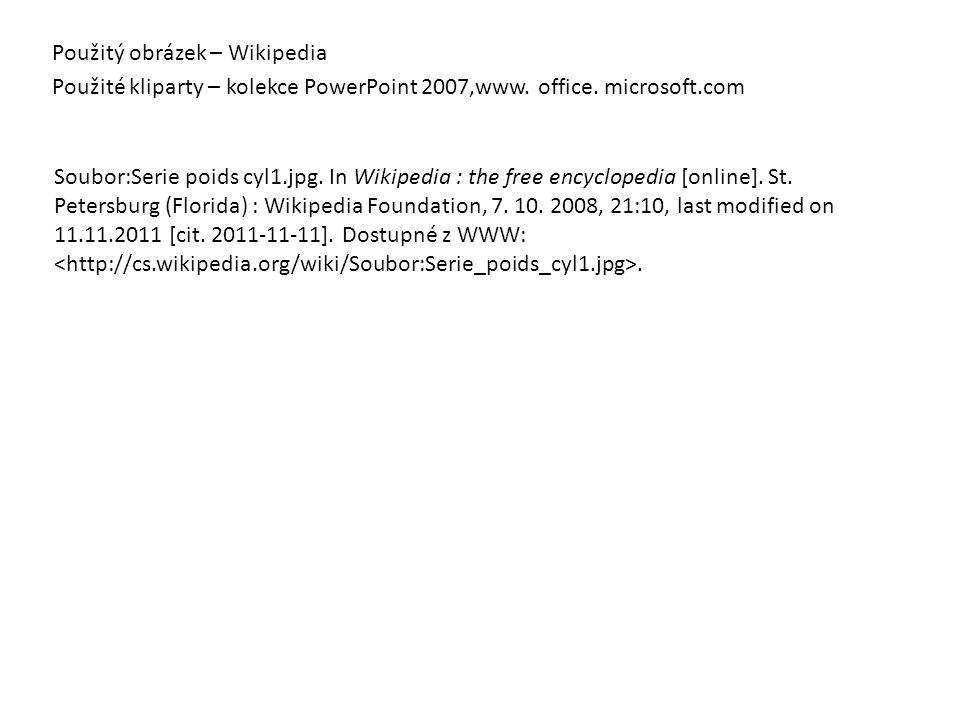 Použitý obrázek – Wikipedia Použité kliparty – kolekce PowerPoint 2007,www. office. microsoft.com Soubor:Serie poids cyl1.jpg. In Wikipedia : the free