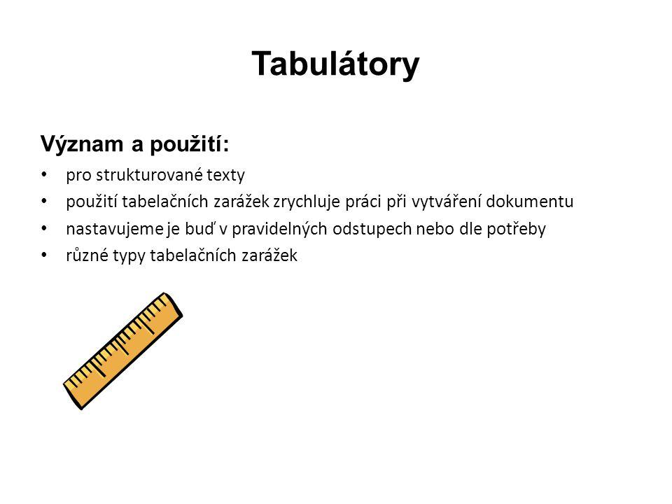 Tabulátory Význam a použití: pro strukturované texty použití tabelačních zarážek zrychluje práci při vytváření dokumentu nastavujeme je buď v pravidelných odstupech nebo dle potřeby různé typy tabelačních zarážek