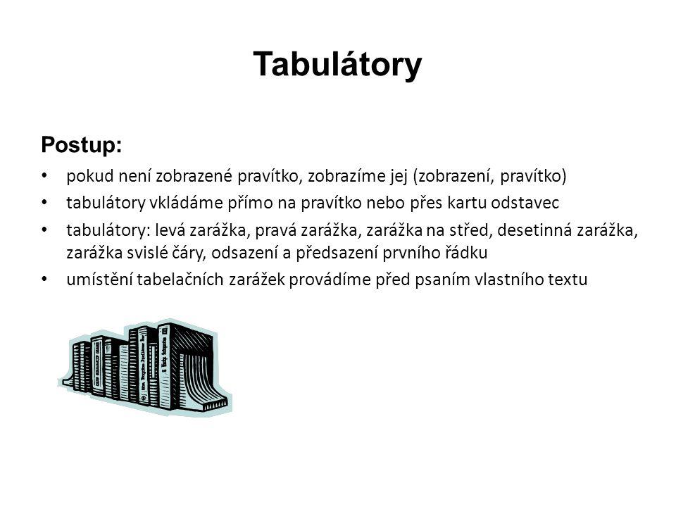 Tabulátory Postup: pokud není zobrazené pravítko, zobrazíme jej (zobrazení, pravítko) tabulátory vkládáme přímo na pravítko nebo přes kartu odstavec t