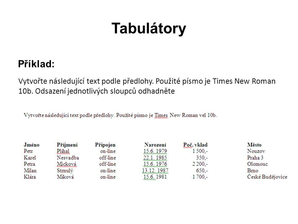 Tabulátory Příklad: Vytvořte následující text podle předlohy. Použité písmo je Times New Roman 10b. Odsazení jednotlivých sloupců odhadněte