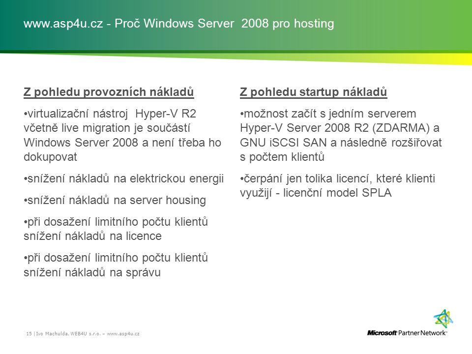 www.asp4u.cz - Proč Windows Server 2008 pro hosting Z pohledu provozních nákladů virtualizační nástroj Hyper-V R2 včetně live migration je součástí Wi