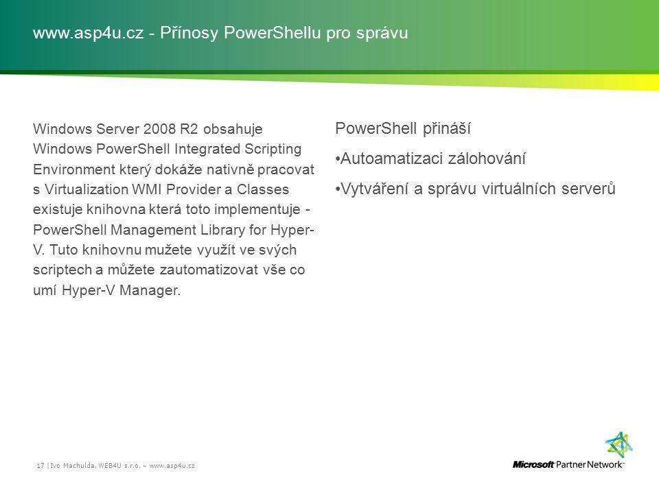 www.asp4u.cz - Přínosy PowerShellu pro správu Windows Server 2008 R2 obsahuje Windows PowerShell Integrated Scripting Environment který dokáže nativně pracovat s Virtualization WMI Provider a Classes existuje knihovna která toto implementuje - PowerShell Management Library for Hyper- V.