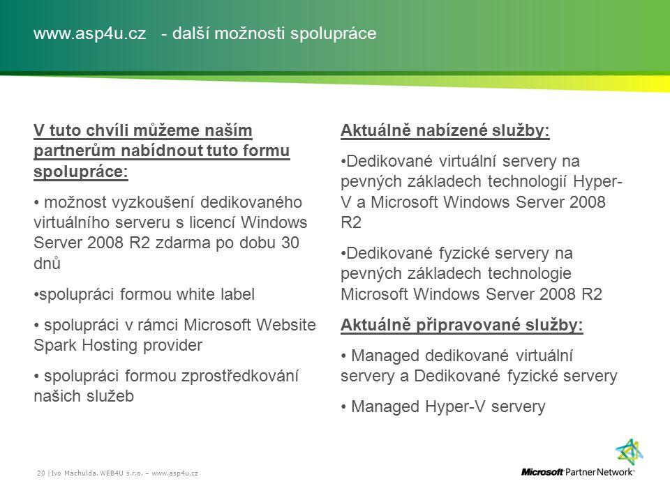 www.asp4u.cz - další možnosti spolupráce V tuto chvíli můžeme naším partnerům nabídnout tuto formu spolupráce: možnost vyzkoušení dedikovaného virtuál