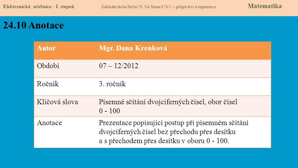 Elektronická učebnice - I. stupeň Základní škola Děčín VI, Na Stráni 879/2 – příspěvková organizace Matematika 24.10 Anotace AutorMgr. Dana Krenková O