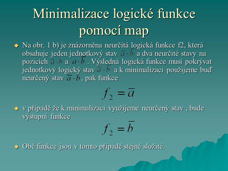 Minimalizace logické funkce pomocí map  Na obr. 1 b) je znázorněna neurčitá logická funkce f2, která obsahuje jeden jednotkový stav a dva neurčité st
