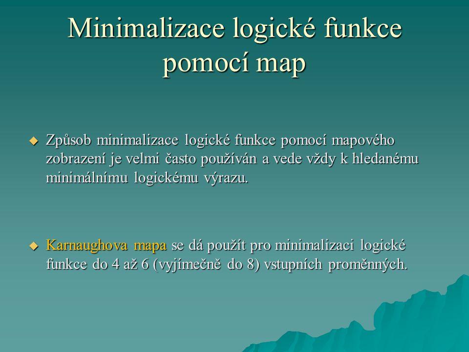Minimalizace logické funkce pomocí map  Způsob minimalizace logické funkce pomocí mapového zobrazení je velmi často používán a vede vždy k hledanému