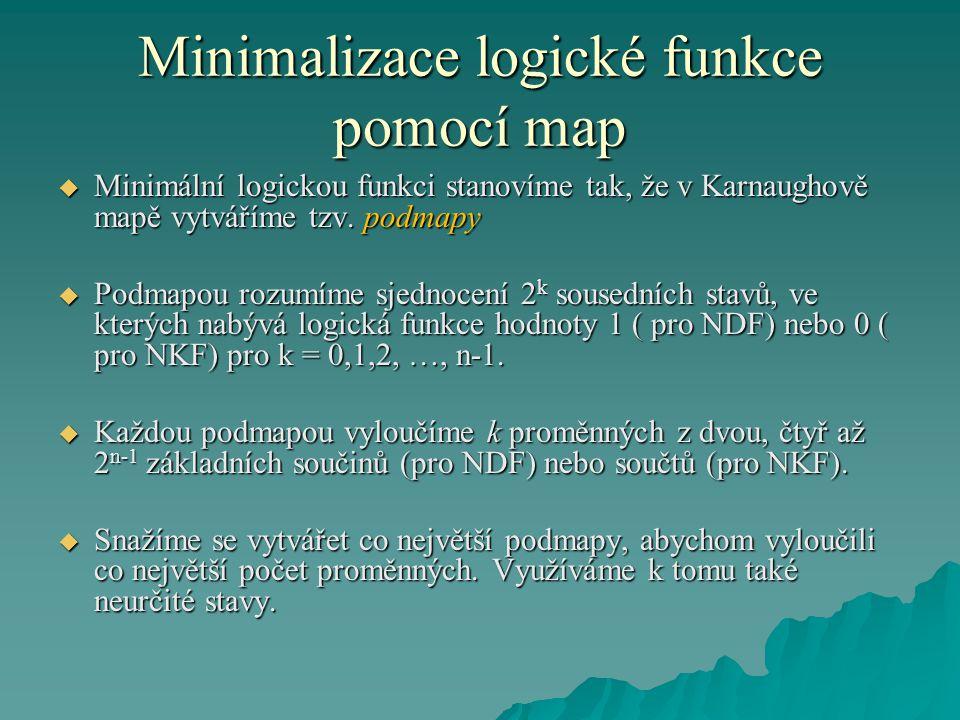 Minimalizace logické funkce pomocí map Výběr podmap provádíme podle následujících pravidel:  Vybranými podmapami musí být pokryty všechny jednotkové (pro NDF) nebo nulové (pro NKF) stavy logické funkce.