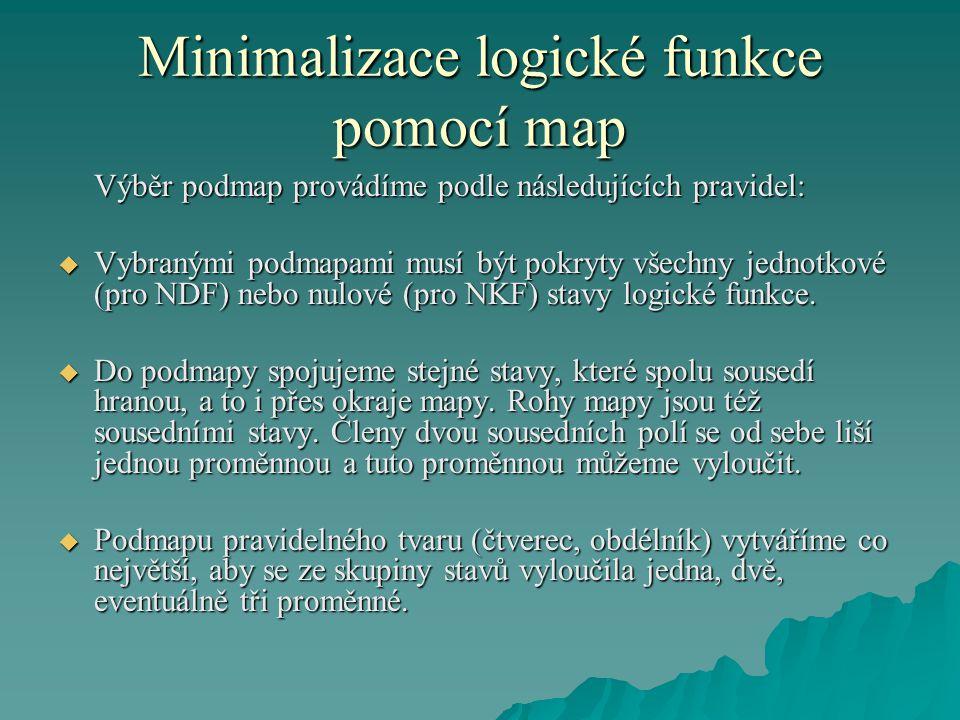 Minimalizace logické funkce pomocí map Výběr podmap provádíme podle následujících pravidel:  Vybranými podmapami musí být pokryty všechny jednotkové