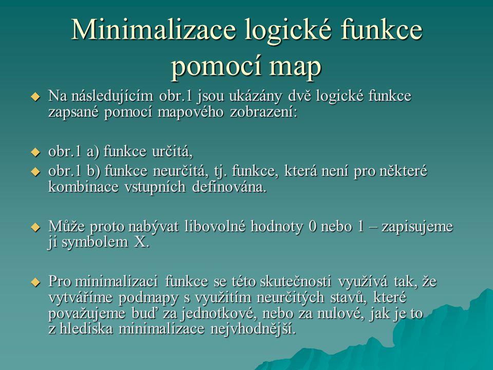 Minimalizace logické funkce pomocí map  Na následujícím obr.1 jsou ukázány dvě logické funkce zapsané pomocí mapového zobrazení:  obr.1 a) funkce určitá,  obr.1 b) funkce neurčitá, tj.