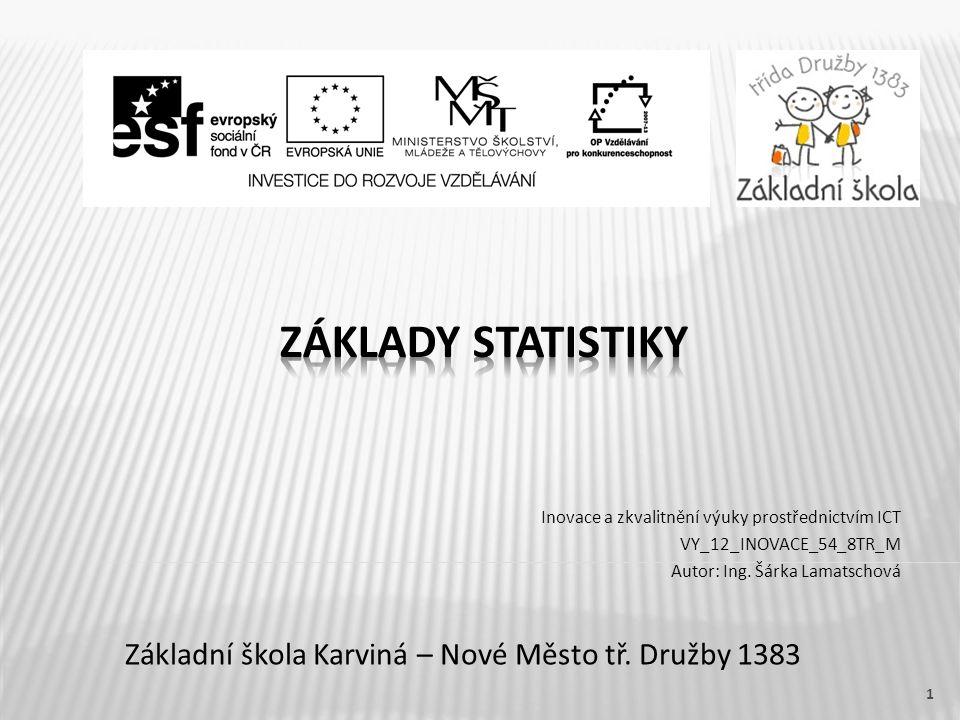 Název vzdělávacího materiáluZáklady statistiky Číslo vzdělávacího materiáluVY_12_INOVACE_54_8TR_M Číslo šablonyI/2 AutorŠárka Lamatschová, Ing.