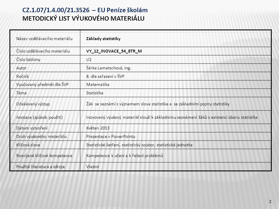 Název vzdělávacího materiáluZáklady statistiky Číslo vzdělávacího materiáluVY_12_INOVACE_54_8TR_M Číslo šablonyI/2 AutorŠárka Lamatschová, Ing. Ročník