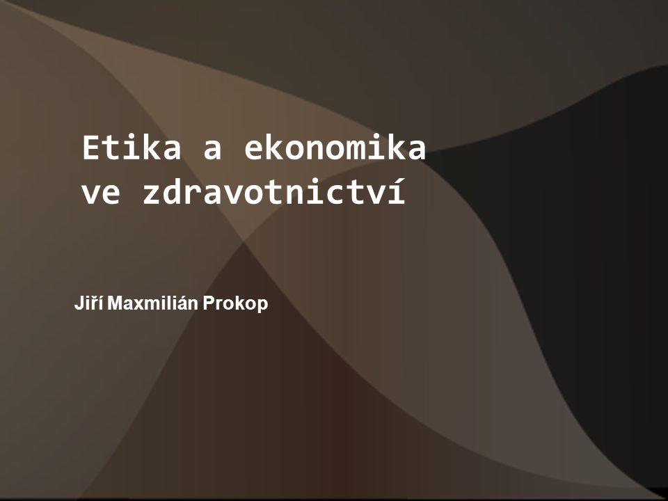 Etika a ekonomika ve zdravotnictví Jiří Maxmilián Prokop