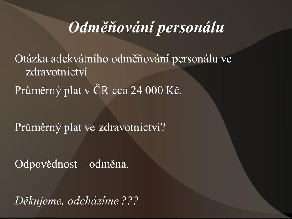 Odměňování personálu Otázka adekvátního odměňování personálu ve zdravotnictví. Průměrný plat v ČR cca 24 000 Kč. Průměrný plat ve zdravotnictví? Odpov