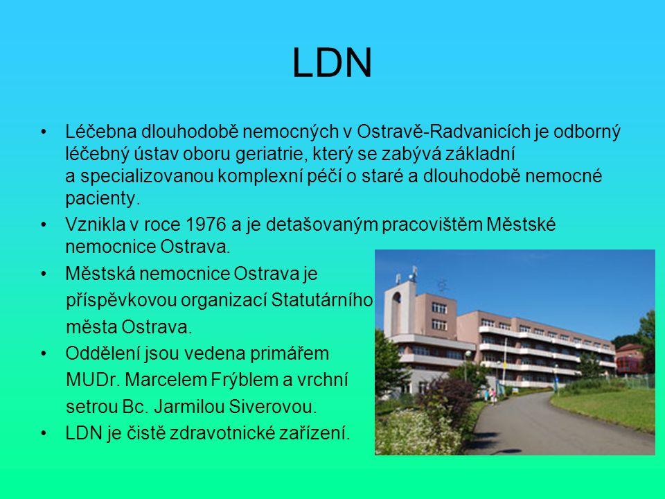 LDN Léčebna dlouhodobě nemocných v Ostravě-Radvanicích je odborný léčebný ústav oboru geriatrie, který se zabývá základní a specializovanou komplexní