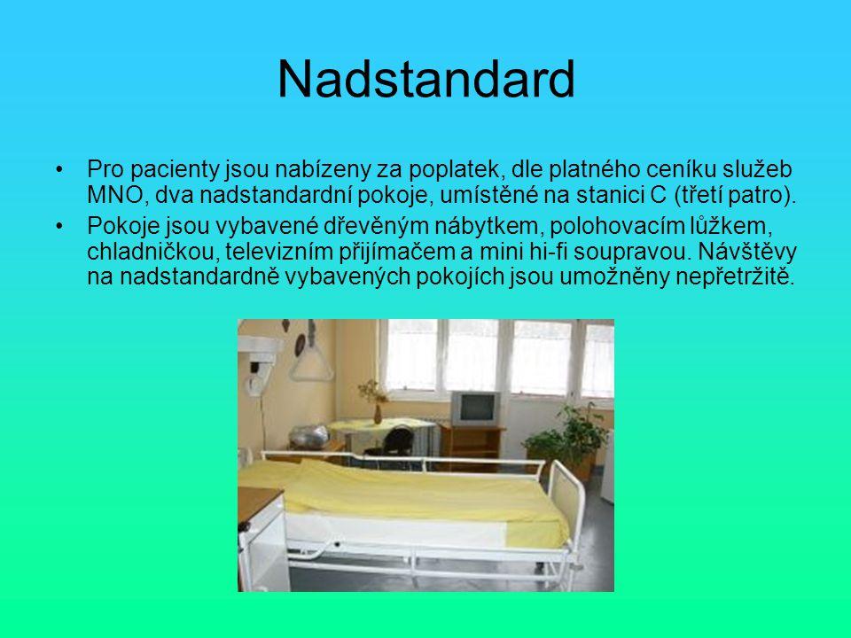 Nadstandard Pro pacienty jsou nabízeny za poplatek, dle platného ceníku služeb MNO, dva nadstandardní pokoje, umístěné na stanici C (třetí patro). Pok