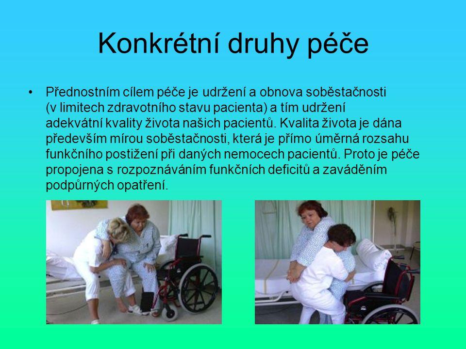 Konkrétní druhy péče Přednostním cílem péče je udržení a obnova soběstačnosti (v limitech zdravotního stavu pacienta) a tím udržení adekvátní kvality