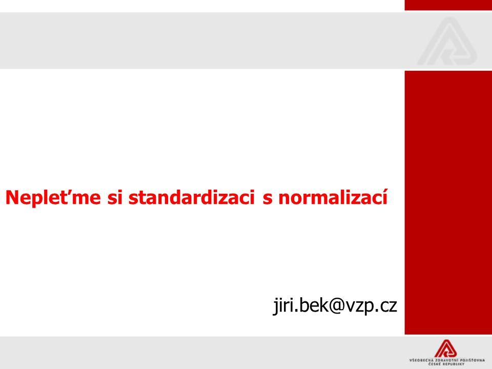 Nepleťme si standardizaci s normalizací jiri.bek@vzp.cz