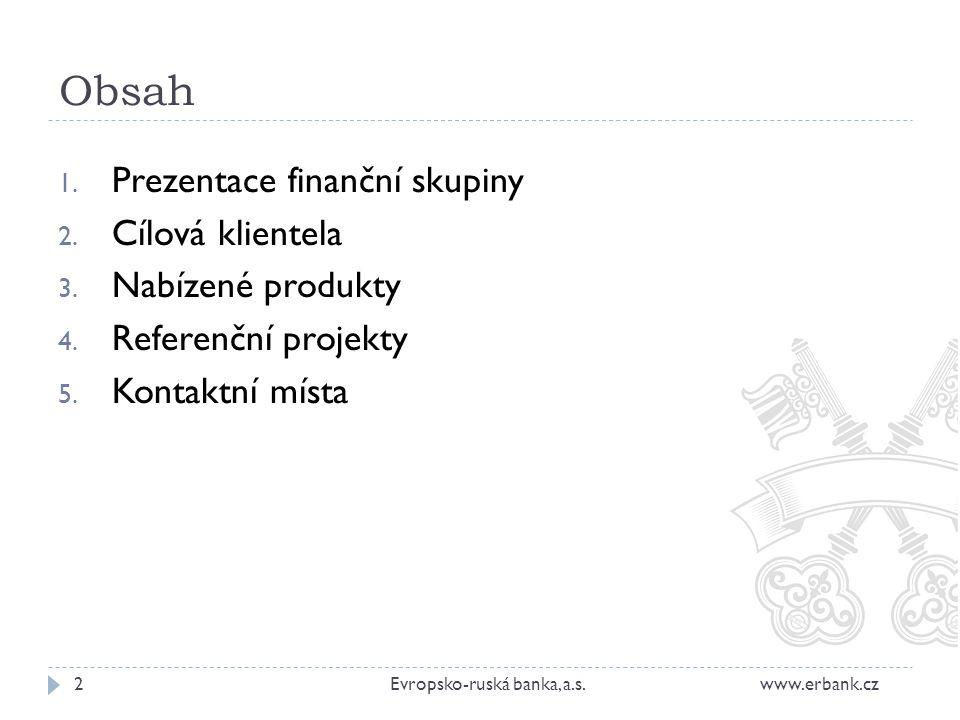 Obsah 1. Prezentace finanční skupiny 2. Cílová klientela 3. Nabízené produkty 4. Referenční projekty 5. Kontaktní místa 2Evropsko-ruská banka, a.s. ww