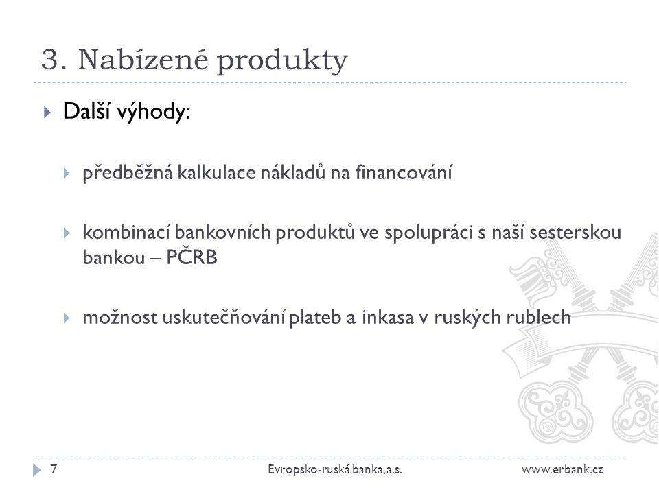3. Nabízené produkty 7Evropsko-ruská banka, a.s. www.erbank.cz  Další výhody:  předběžná kalkulace nákladů na financování  kombinací bankovních pro