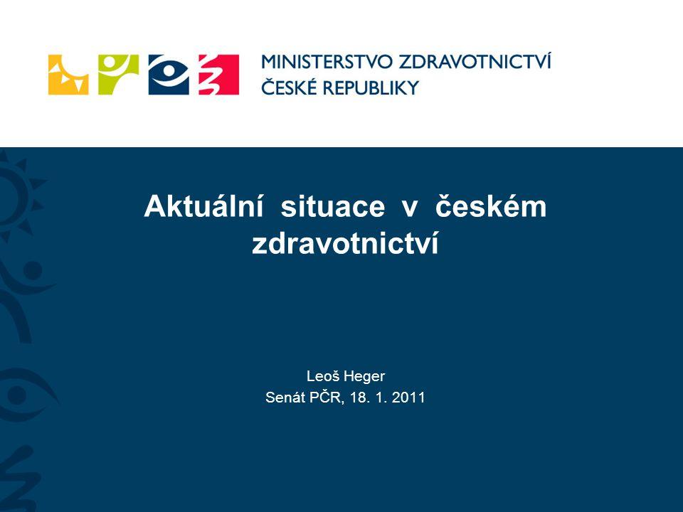 Aktuální situace v českém zdravotnictví Leoš Heger Senát PČR, 18. 1. 2011