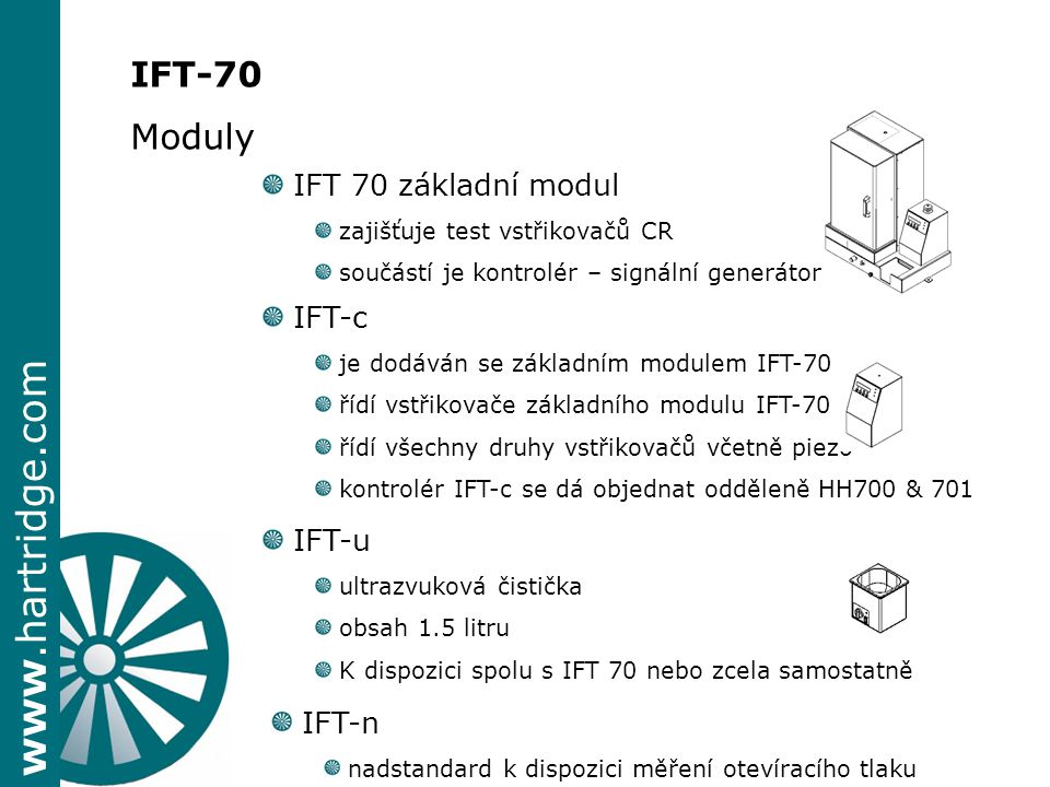 www.hartridge.com IFT-70 Moduly IFT 70 základní modul zajišťuje test vstřikovačů CR součástí je kontrolér – signální generátor IFT-c IFT-c je dodáván