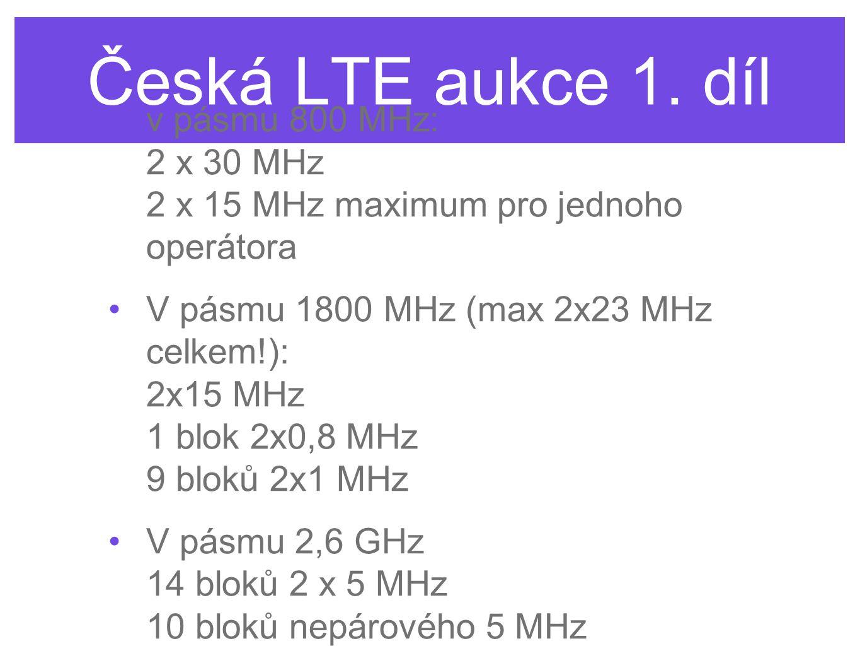 Česká LTE aukce 1. díl v pásmu 800 MHz: 2 x 30 MHz 2 x 15 MHz maximum pro jednoho operátora V pásmu 1800 MHz (max 2x23 MHz celkem!): 2x15 MHz 1 blok 2