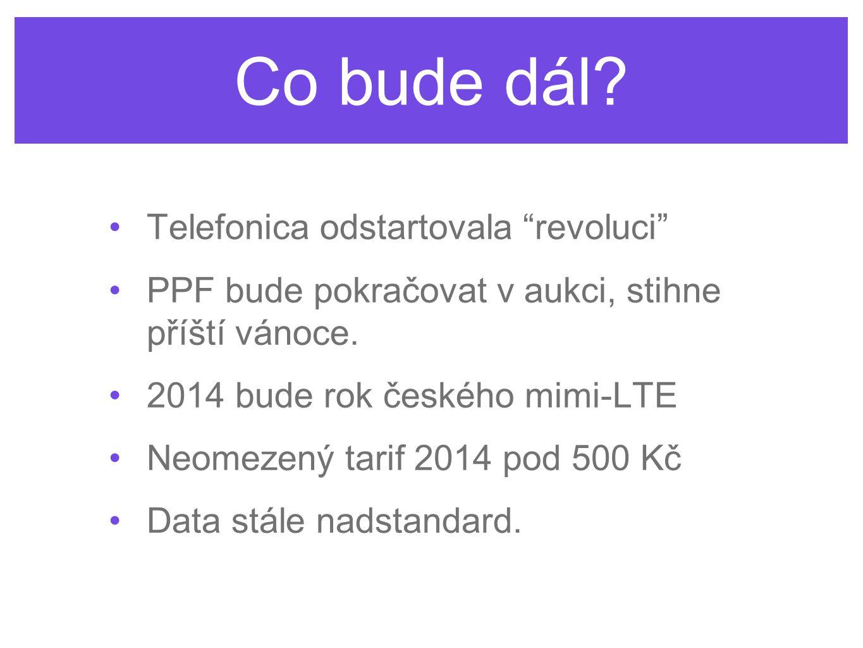 """Co bude dál? Telefonica odstartovala """"revoluci"""" PPF bude pokračovat v aukci, stihne příští vánoce. 2014 bude rok českého mimi-LTE Neomezený tarif 2014"""