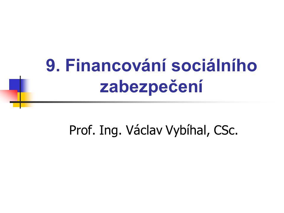 9. Financování sociálního zabezpečení Prof. Ing. Václav Vybíhal, CSc.