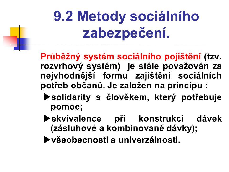 9.2 Metody sociálního zabezpečení.  Průběžný systém sociálního pojištění (tzv. rozvrhový systém) je stále považován za nejvhodnější formu zajištění s