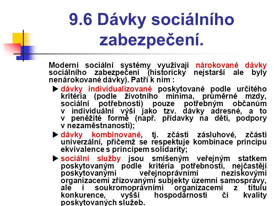 9.6 Dávky sociálního zabezpečení.  Moderní sociální systémy využívají nárokované dávky sociálního zabezpečení (historicky nejstarší ale byly nenároko