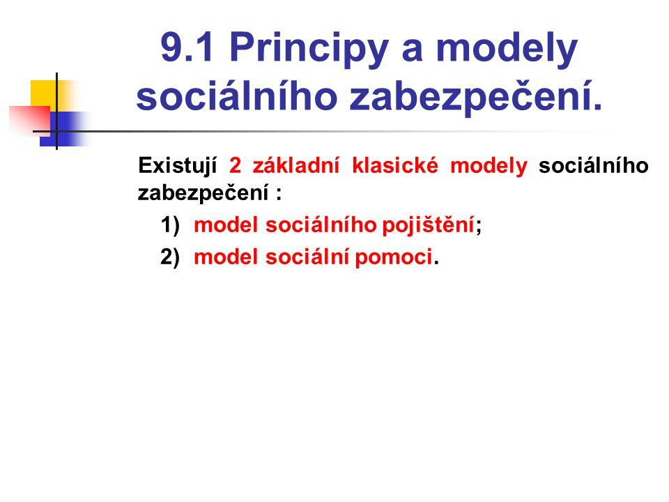 9.1 Principy a modely sociálního zabezpečení.  Existují 2 základní klasické modely sociálního zabezpečení : 1)model sociálního pojištění; 2)model soc