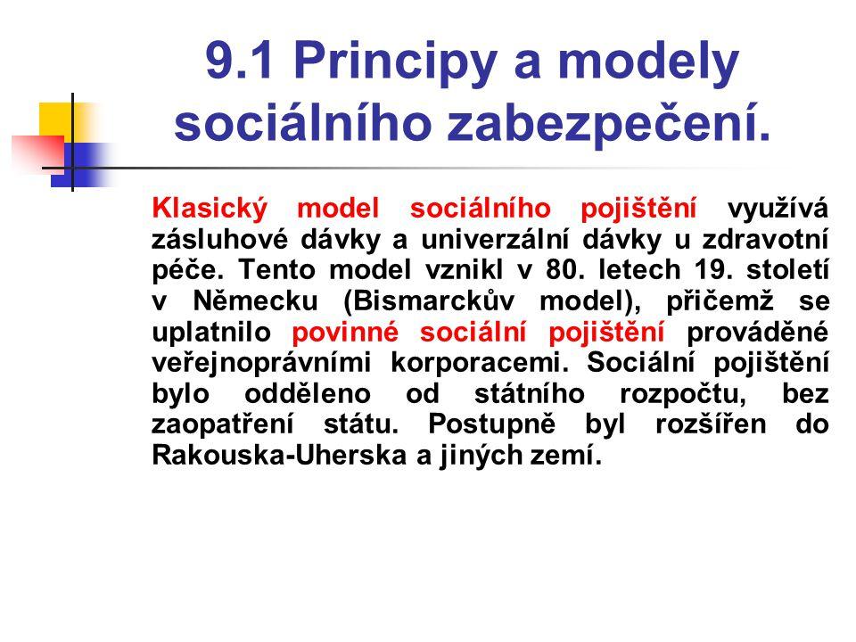 9.1 Principy a modely sociálního zabezpečení.  Klasický model sociálního pojištění využívá zásluhové dávky a univerzální dávky u zdravotní péče. Tent