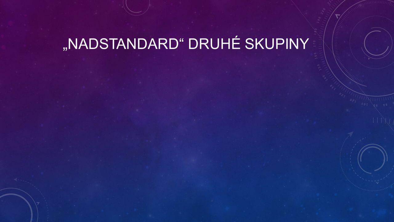 """""""NADSTANDARD"""" DRUHÉ SKUPINY"""