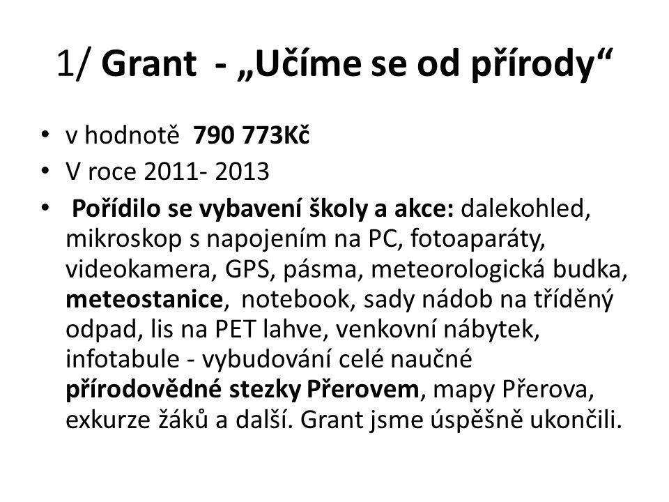 """1/ Grant - """"Učíme se od přírody"""" v hodnotě 790 773Kč V roce 2011- 2013 Pořídilo se vybavení školy a akce: dalekohled, mikroskop s napojením na PC, fot"""