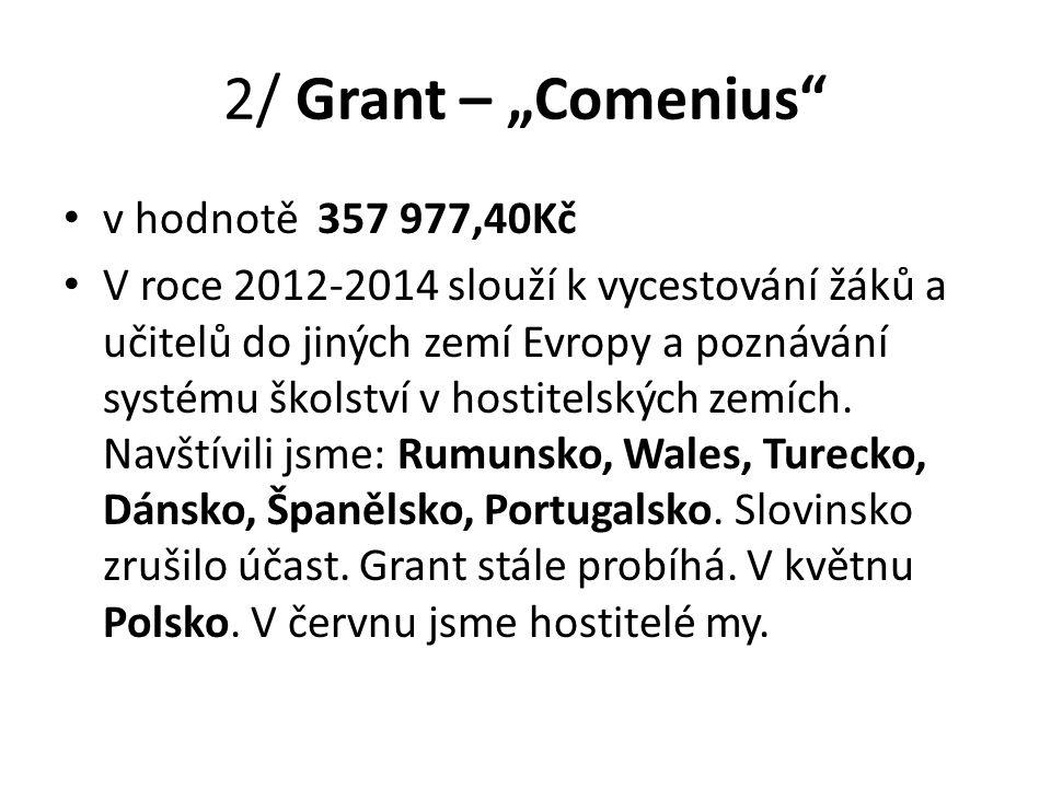 """2/ Grant – """"Comenius"""" v hodnotě 357 977,40Kč V roce 2012-2014 slouží k vycestování žáků a učitelů do jiných zemí Evropy a poznávání systému školství v"""