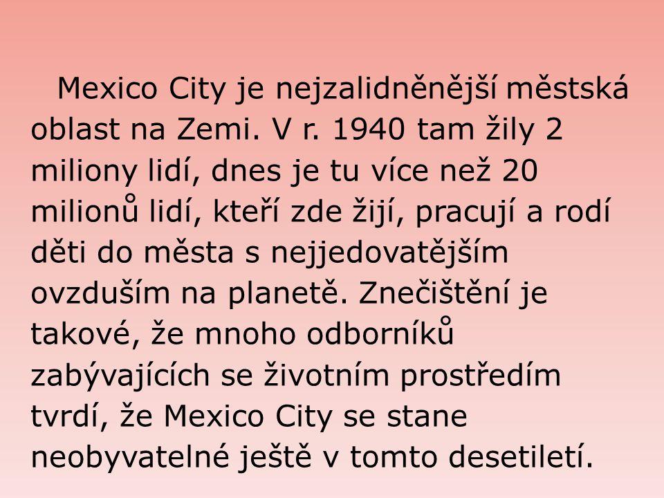 Mexico City je nejzalidněnější městská oblast na Zemi.
