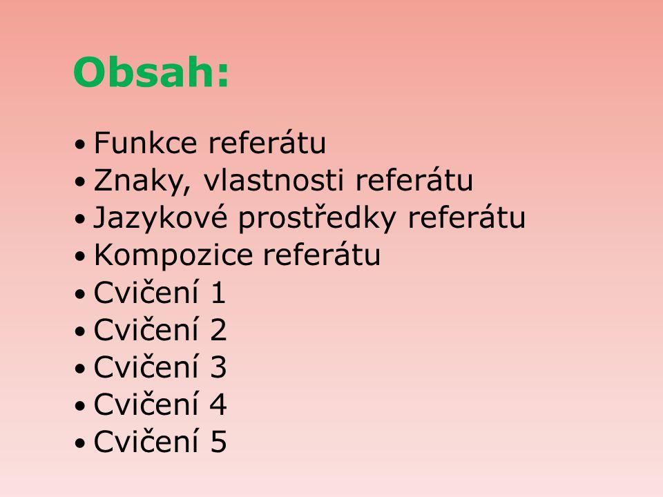 Obsah: Funkce referátu Znaky, vlastnosti referátu Jazykové prostředky referátu Kompozice referátu Cvičení 1 Cvičení 2 Cvičení 3 Cvičení 4 Cvičení 5