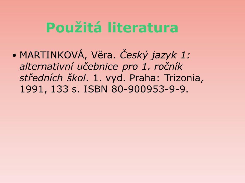 Použitá literatura MARTINKOVÁ, Věra.Český jazyk 1: alternativní učebnice pro 1.